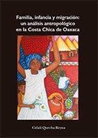 Familia, infancia y migración: un análisis antropológico en la Costa Chica de Oaxaca.  Citlali Quecha Reyna