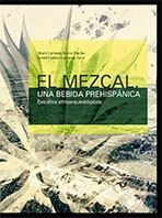 El mezcal, una bebida prehispánica. Estudios etnoarqueológicos. Mari Carmen Serra Puche Y Jesús Carlos Lazcano Arce