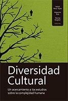 Diversidad cultural: un acercamiento a los estudios sobre la complejidad humana.  Rafael Pérez-Taylor, Alejandra Ruiz y Paloma Bragdon (eds.)