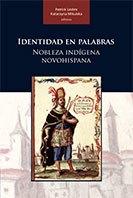 Identidad en palabras. Nobleza indígena novohispana.  Patrick lesbre y Katarzyna Mikulska (eds.)
