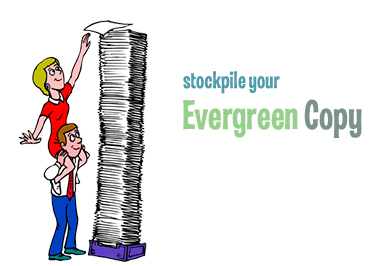 stock pile your ever green copy