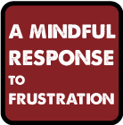 mindful response to frustration