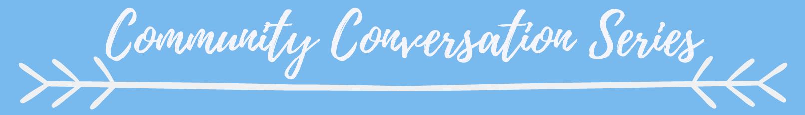 Community Conversations Series