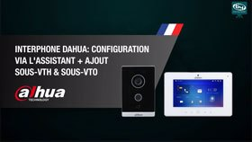 Interphone Dahua: Configuration via l'assistant + ajout sous-VTH & sous-VTO