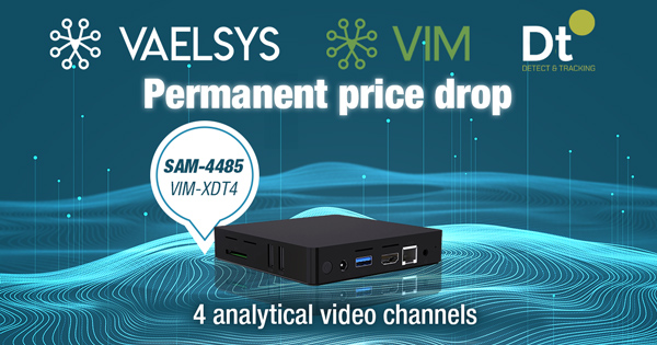 We lowered the price of the VIM-XDT4 VAELSYS video analytics by 25%