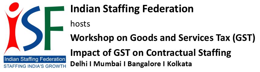 ISF Workshop on GST- Impact of GST on Contractual Staffing