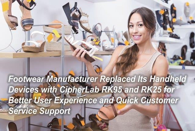 Footwear Manufacturer Replaced Its Handheld Devices with CipherLab RK95 and RK25 for Better User Experience and Quick Customer Service Support