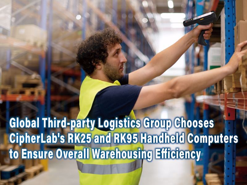 Global Third-party Logistics Group Chooses CipherLab's RK25 and RK95 Handheld Computers to Ensure Overall Warehousing Efficiency