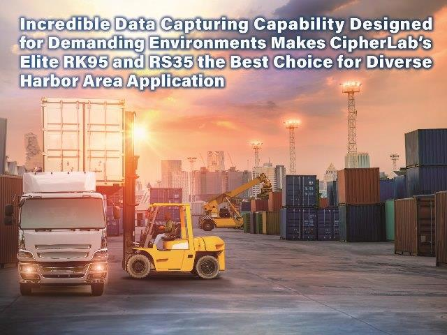 Incredible Data Capturing Capability Designed for Demanding Environments Makes CipherLab's Elite RK95 and RS35 the Best Choice for Diverse Harbor Area Application