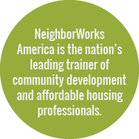 NeighborWorks America is the nation's leading trainer of community development and affordable housing professionals.