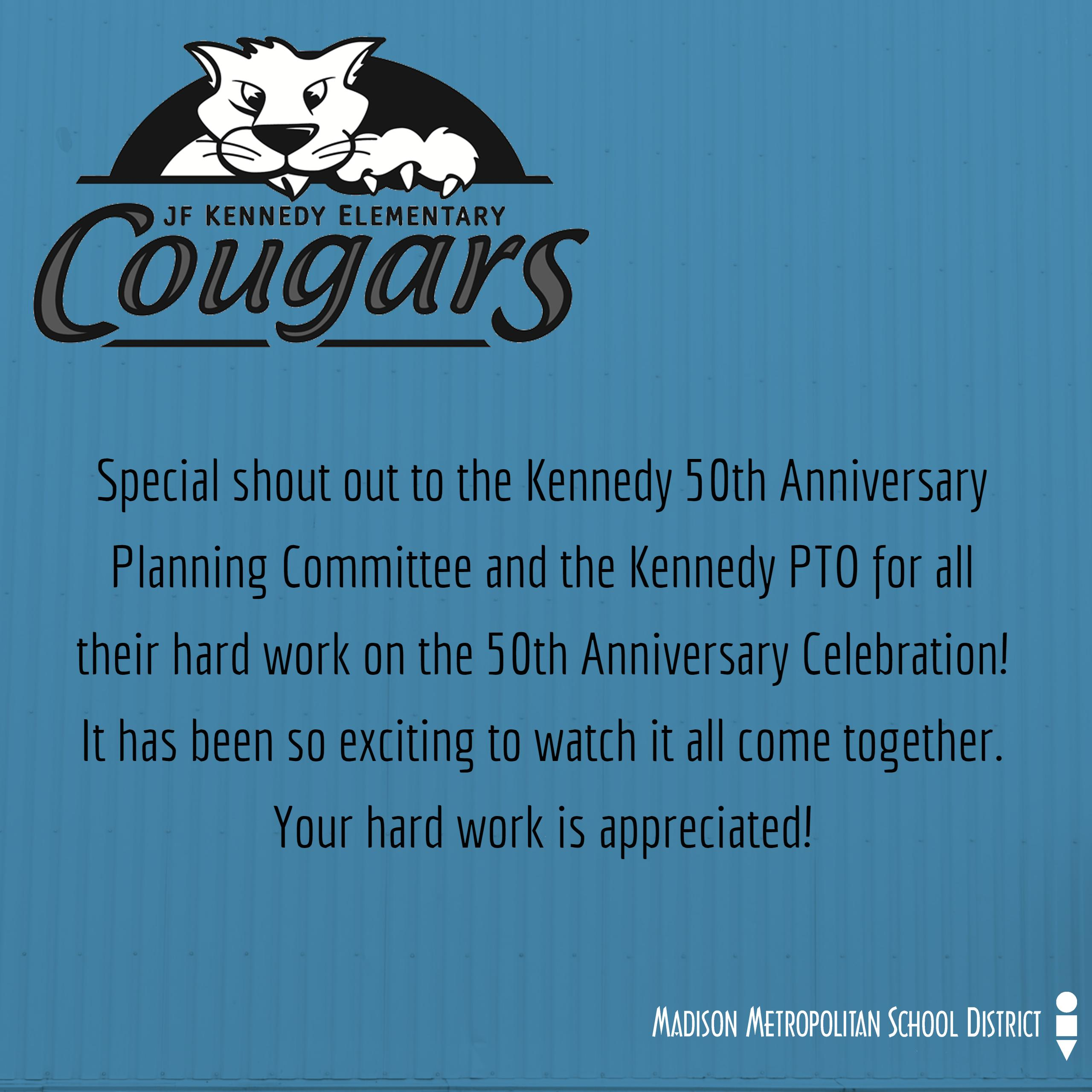 Special shout out to the kennedy 50th anniversary planning committee and the Kennedy PTO for all their hard work on the 50th anniversary celbration!  It has been so exciting to watch it all come together.  Your hard work is appreciated!