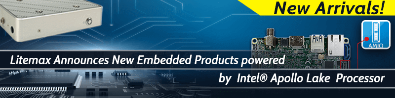 Litemax Announces New Embedded Products powered by Intel® Apollo Lake Processor